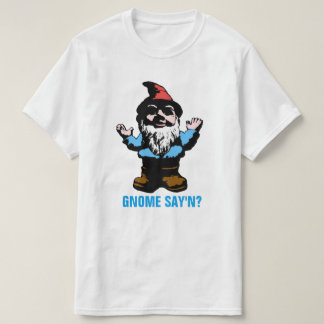 Gnome Say'n T-Shirt