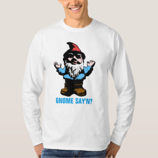 Gnome Say'n T-Shirt