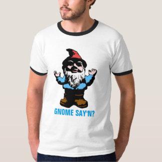 Gnome Say'n Tee Shirt