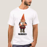 Gnome Talmbout? (throwback version) T-Shirt