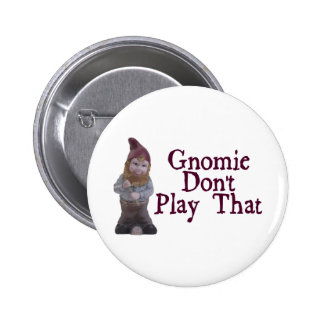 Gnomie Don't Play That 2 Inch Round Button