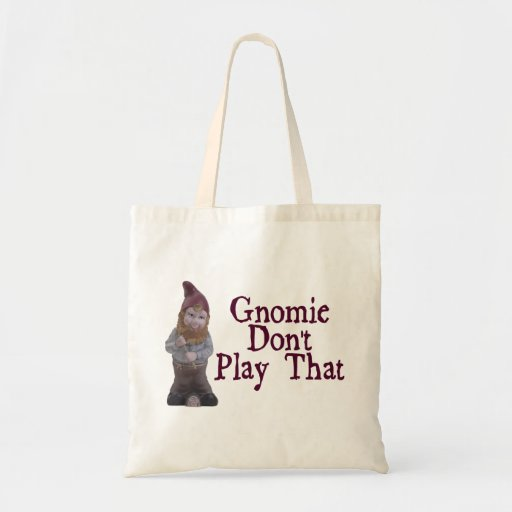 Gnomie Don't Play That Canvas Bags