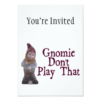 Gnomie Don't Play That Card