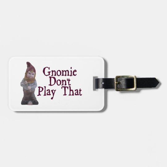 Gnomie Don't Play That Luggage Tag