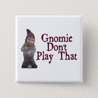 Gnomie Don't Play That Pinback Button