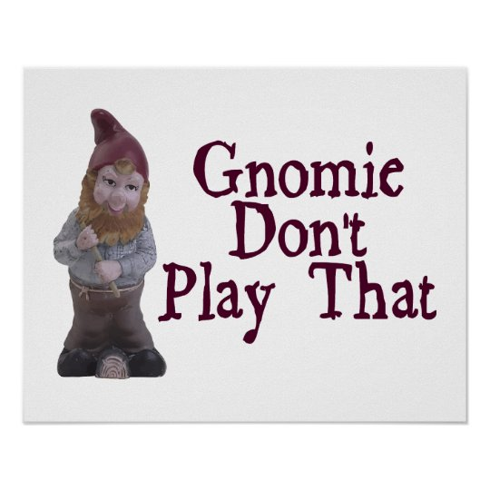 Gnomie Don't Play That Poster