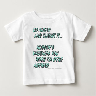 Go ahead and flaunt it...Nobody's watching when... Tee Shirts