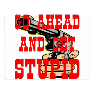 Go Ahead And Get Stupid BFG (Big F'in Gun) Postcard
