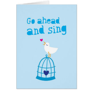 Go Ahead and sing happiness greeting card