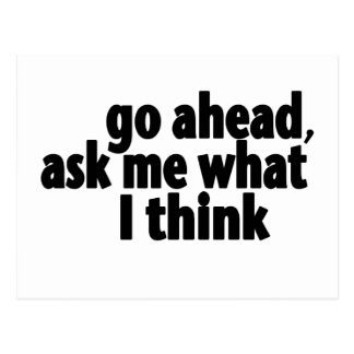 Go Ahead, Ask What I Think Postcard