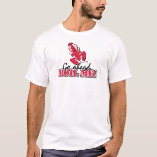 Go ahead, Boil Me! T-Shirt