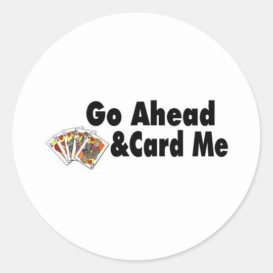 Go Ahead & Card Me Classic Round Sticker