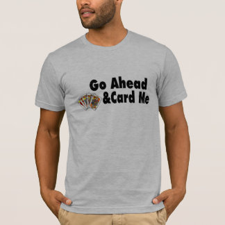 Go Ahead & Card Me T-Shirt