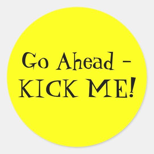 Go Ahead -KICK ME! Classic Round Sticker