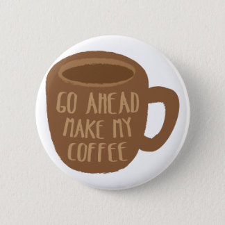 GO AHEAD - make my Coffee Button