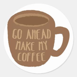 GO AHEAD - make my Coffee Classic Round Sticker