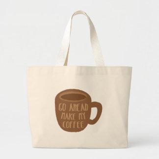 GO AHEAD - make my Coffee Large Tote Bag