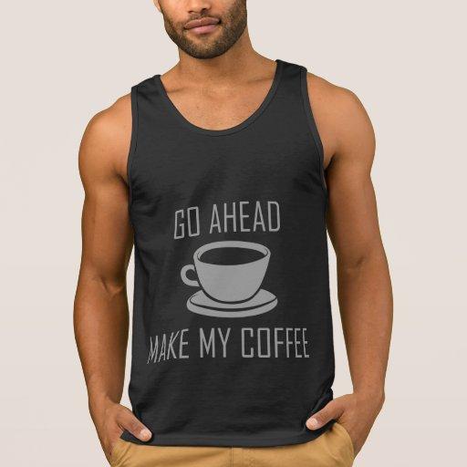 Go Ahead Make My Coffee Tanktops Tank Tops, Tanktops Shirts