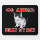 Go Ahead - Make My Day Kitten Mouse Pad