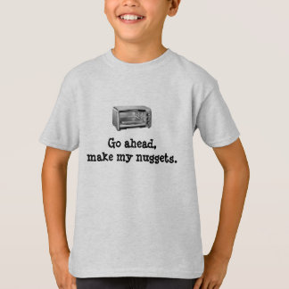 Go Ahead Make My Nuggets - Funny Toaster Oven T-Shirt