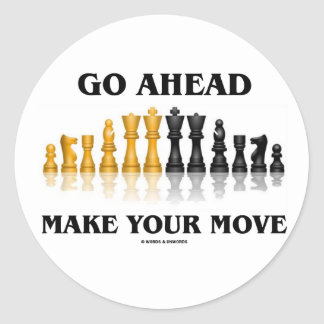 Go Ahead Make Your Move (Chess Set) Classic Round Sticker