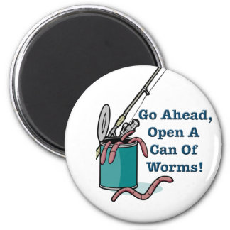 Go Ahead, Open A Can Of Worms Magnet