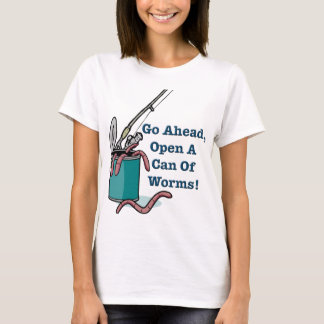 Go Ahead Open A Can Of Worms Women's T-Shirt
