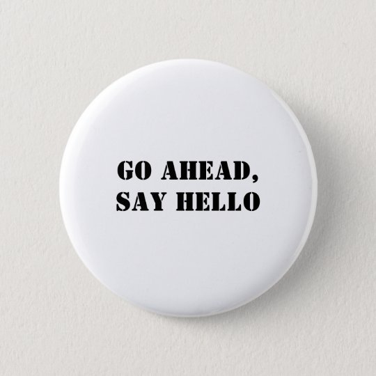 Go Ahead, Say Hello Pinback Button