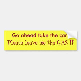 Go ahead take the car !, Please leave me the GA... Bumper Sticker