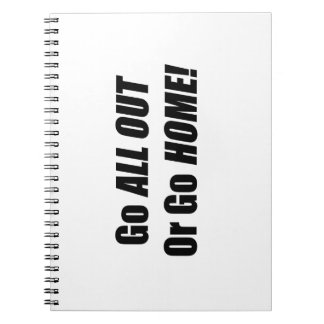 Go All Out Or Go Home Spiral Notebook