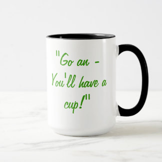 Go an - You'll have a cup! Mug