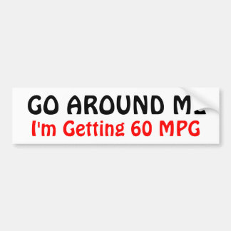 GO AROUND ME, I'm Getting 60 MPG Bumper Sticker