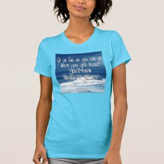 Go as far as you can go T-Shirt