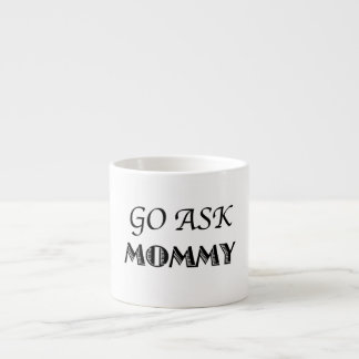 Go Ask Mommy Espresso Cup