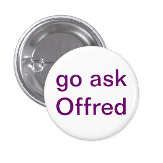 Go Ask Offred Button