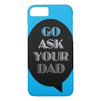 Go Ask Your Dad(dy) iPhone 7 Case