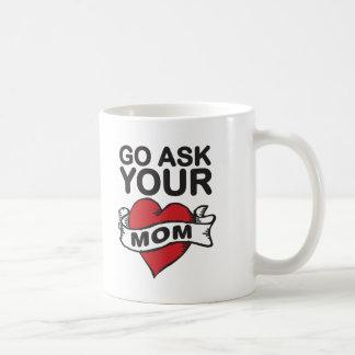 Go ask your mom classic white coffee mug