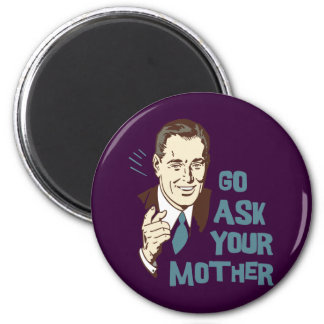 Go Ask Your Mother Magnet