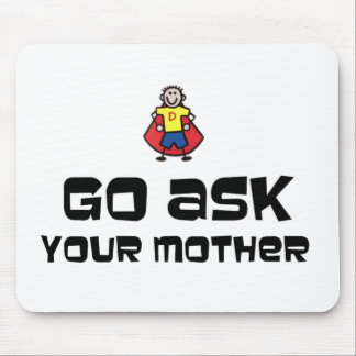 Go Ask Your Mother Mouse Pad