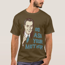 Go Ask Your Mother T-Shirt for Dad