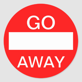 GO AWAY.  Do not enter. Sign Classic Round Sticker