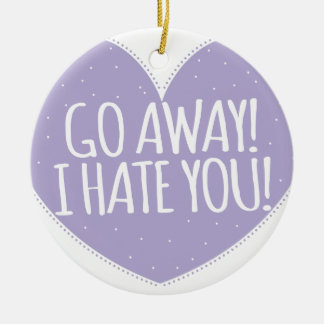 GO AWAY! I hate you in love heart Double-Sided Ceramic Round Christmas Ornament