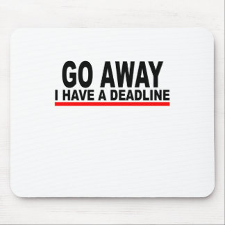 Go away, I have a deadline T-Shirts.png Mouse Pad