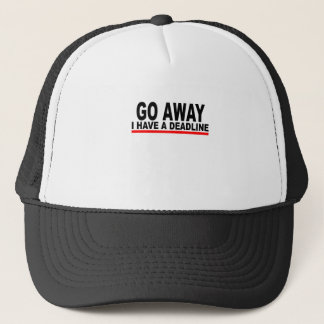 Go away, I have a deadline T-Shirts.png Trucker Hat