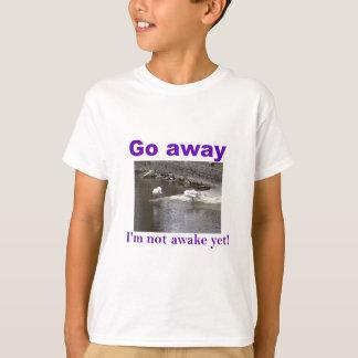 Go away I'm not awake yet T-Shirt