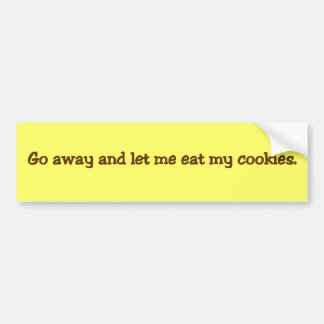 Go away; I'm on a break Bumper Sticker