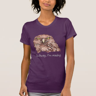 Go Away I'm reading! Grumpy Owl Humor Quote T-Shirt