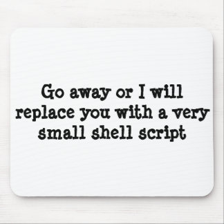 Go away or I will replace you with a shell script Mouse Pad