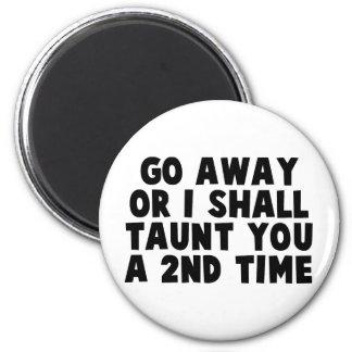 Go Away Taunt 2 Inch Round Magnet