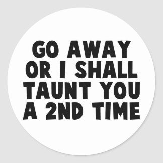 Go Away Taunt Classic Round Sticker